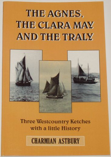 The Agnes, The Clara May and the Traly - Three Westcountry Ketches with a Little History by Charmian Astbury